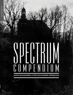 Spectrum Compendium - Archival Documentation of the Post-Industrial Underground Spectrum Magazine Archive 1998-2002