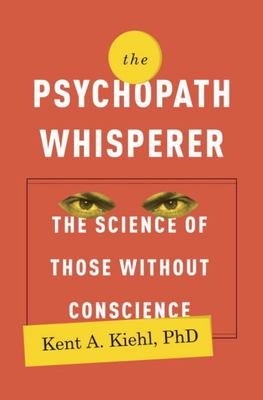 The Psychopath WhispererThe Science of Those Without Conscience