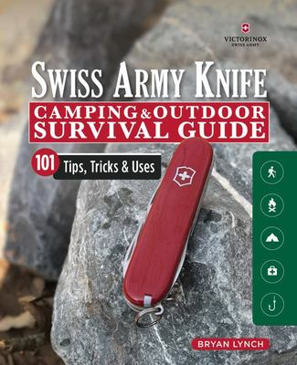 Swiss Army Knife Survival Guide - 101 Tips, Tricks and Uses