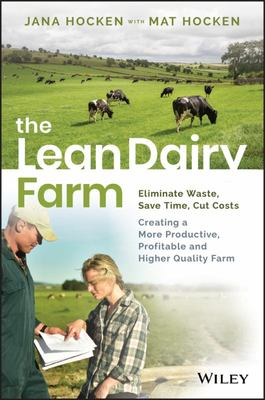 The Lean Dairy Farmer: Save Time, Cut Costs, Eliminate Waste to Create a More Productive, Profitable and Higher Quality Farm