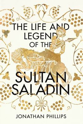 The Life and the Legend of the Sultan Saladin