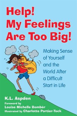 Help! My Feelings Are Too Big! - Making Sense of Yourself and the World after a Difficult Start in Life - for Children with Attachment Issues