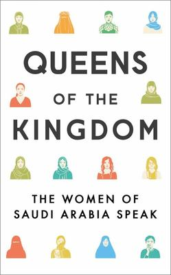Queens of the Kingdom: The Women of Saudi Arabia Speak