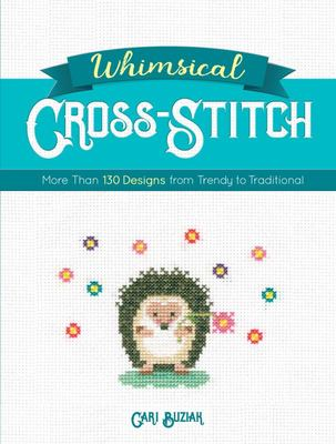Whimsical Cross-Stitch - 175 Designs from Trendy to Traditional