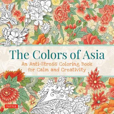 Colors of Asia - An Anti-Stress Coloring Book for Calm and Creativity