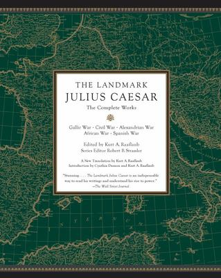 The Landmark Julius Caesar - The Complete Works - Gallic War, Civil War, Alexandrian War, African War, and Spanish War