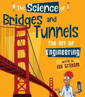 The Science Of: Bridges and Tunnels - The Art of Engineering