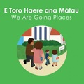 E Toro Haere ana Matau (We are Going Places)