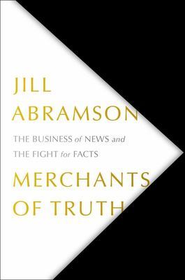 Merchants of Truth - The Business of News and the Fight for Facts