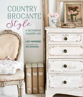 Country Brocante Style - A Decorative Country Life