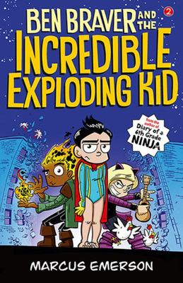 Ben Braver and the Incredible Exploding Kid (Ben Braver #2)