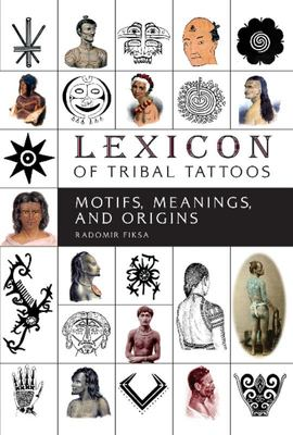 Lexicon of Tribal Tattoos - Motifs, Meanings, and Origins