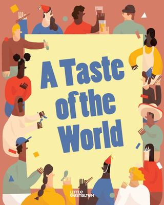 A Taste of the World - What People Eat and How They Celebrate Around the Globe