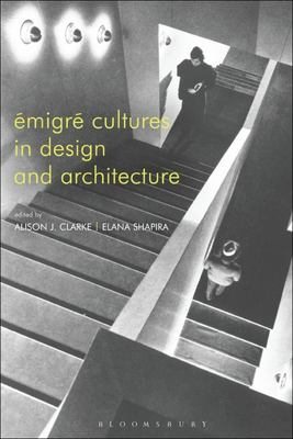 Emigre Cultures in Design and Architecture