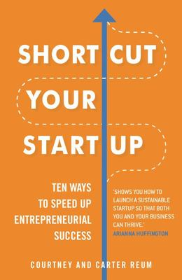 Shortcut Your Startup: Ten Ways to Speed Up Entrepreneurial