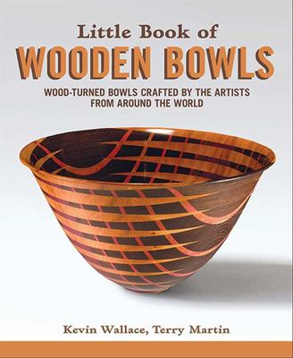 Little Book of Wooden Bowls - Wood-Turned Bowls Crafted by the Artists from Around the World