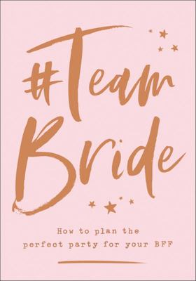 #TeamBride - How to Plan the Perfect Party for Your BFF
