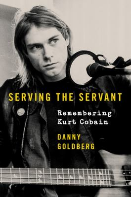 Serving the Servant - Reflections on Kurt Cobain