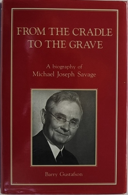From the Cradle to the Grave A Biography of Michael Joseph Savage