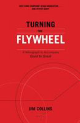 Turning the Flywheel - A Monograph to Accompany Good to Great