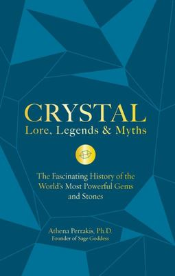Crystal Lore, Legends & Myths: The Fascinating History