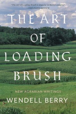 The Art of Loading Brush - New Agrarian Writings