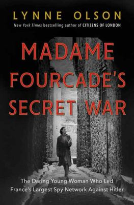 Madame Fourcade's Secret War - The Daring Young Woman Who Led France's Largest Spy Network Against Hitler