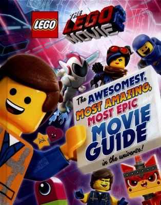 The LEGO Movie 2: The Awesomest, Amazing, Most Epic Movie Guide in the Universe!
