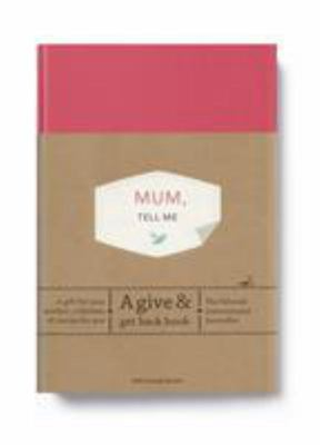 Mum, Tell Me: A Give & Get Back Book