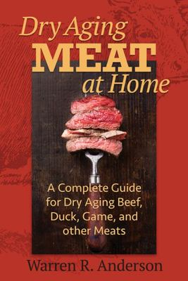 Dry Aging Meat at Home - A Complete Guide for Dry Aging Beef, Duck, Game, and Other Meat