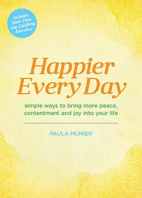 Happier Every Day - Simple Ways to Bring More Peace, Contentment and Joy into Your Life