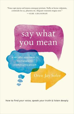 Say What You Mean - A Mindful Approach to Nonviolent Communication