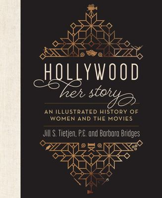 Hollywood: Her Story, an Illustrated History of Women and the Movies