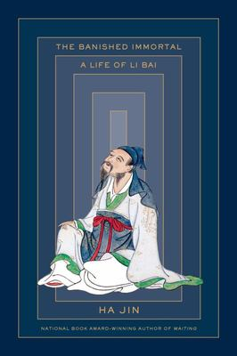 The Banished Immortal: A Life of Li Bai