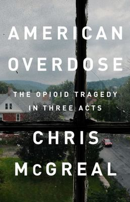 American Overdose - The Opioid Tragedy in Three Acts