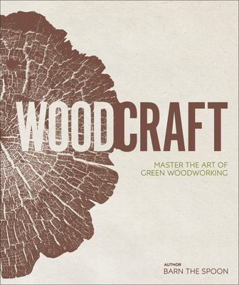 Wood Craft: Master the Art of Green Woodworking