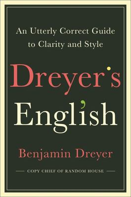 Dreyer's English - An Utterly Correct Guide to Clarity and Style