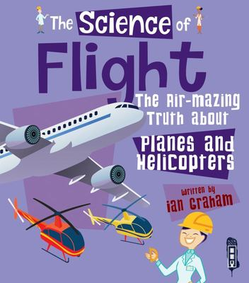 The Science Of: The Air-Mazing Truth about Planes and Helicopters