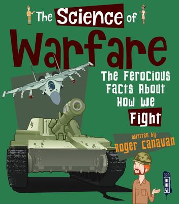 The Science Of: Warfare - The Ferocious Facts about How We Fight
