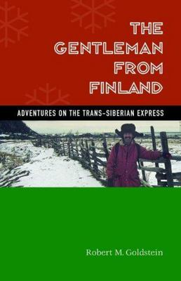The Gentleman from Finland - Adventures on the Trans-Siberian Express