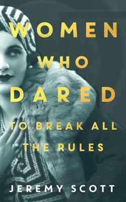 Women Who Dared: Pioneers Who Broke All the Rules