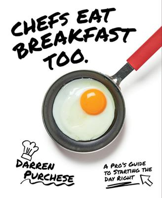 Chefs Eat Breakfast Too: An Expert's Guide to Starting the Day Right