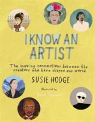 I Know an Artist: The Inspiring Connections Between the Creators Who Have Shaped Our World