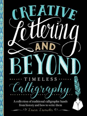 Creative Lettering and Beyond: Timeless Calligraphy - A Collection of Classic, Beautiful Pointed-Pen Hands and How to Write Them