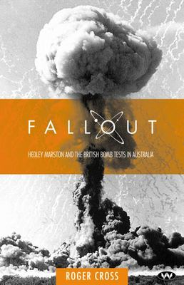 Fallout - Hedley Marston and the British Bomb Tests in Australia
