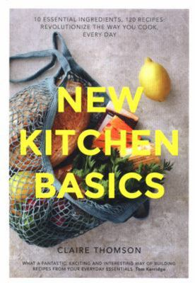 New Kitchen Basics - 150 Recipes That Will Change the Way You Cook, Every Day