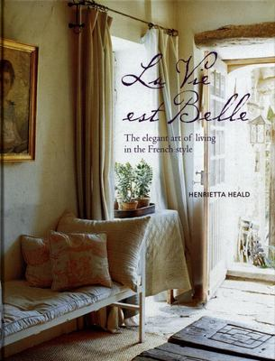 La Vie Est Belle: The Elegant Art of Living in the French Style