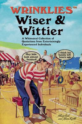 Wrinklies Wiser and Wittier: A Whimsical Collection of Quotations from Entertainingly Experienced Individuals
