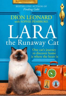 Lara the Runaway Cat: How One Cat Travelled the World to Discover Home Is Where the Heart Is