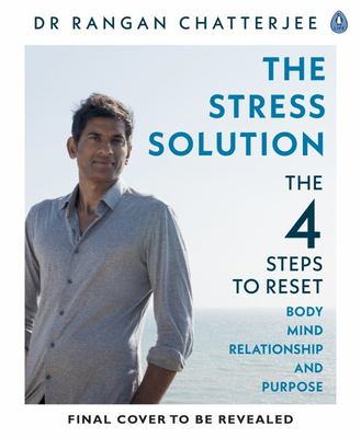 The Stress Solution - The 4 Steps to Reset Your Body, Mind, Relationships and Purpose
